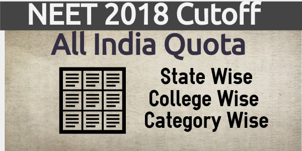 NEET 2018 cutoff for all india quota counselling category wise college wise and state wise all india rank range